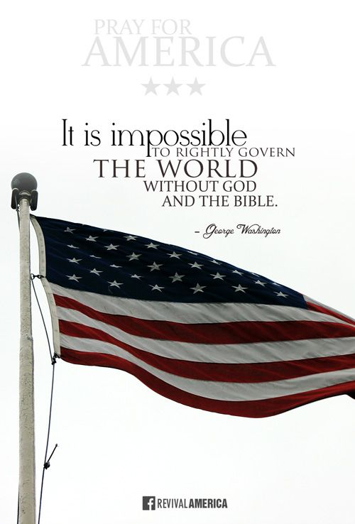 It is impossible to rightly govern the world without God and the Bible. - George Washington…Download at http://ibibleverses.christianpost.com/?p=120400 #PrayforAmerica #America #GeorgeWashington