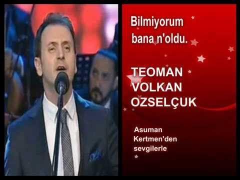 Teoman Volkan Özselçuk-Bilmiyorum bana n'oldu