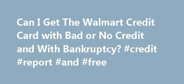Can I Get The Walmart Credit Card with Bad or No Credit and With Bankruptcy? #credit #report #and #free http://credits.remmont.com/can-i-get-the-walmart-credit-card-with-bad-or-no-credit-and-with-bankruptcy-credit-report-and-free/  #get a credit card with bad credit # Can I Get The Walmart Credit Card with Bad or No Credit and With Bankruptcy? Executive Summary – Questions we frequently get on this card are about whether one can get it…  Read moreThe post Can I Get The Walmart Credit Card…