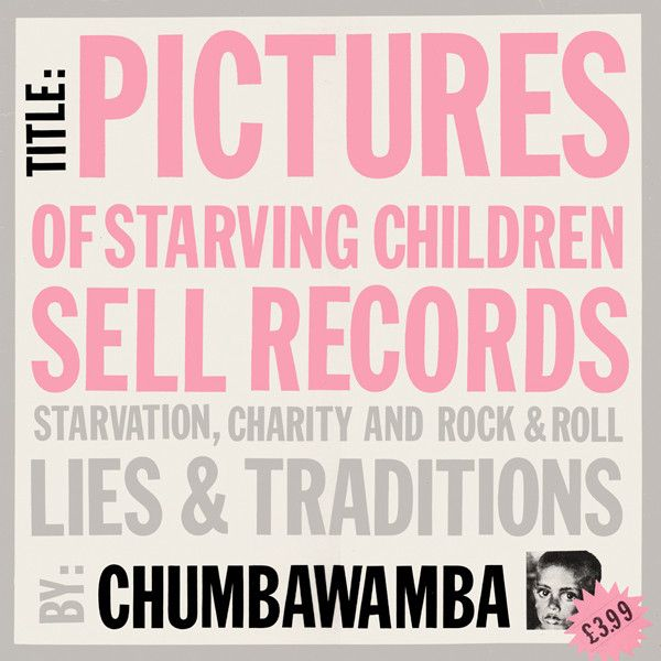 Chumbawamba  Pictures Of Starving Children Sell Records: Starvation, Charity And Rock & Roll - Lies & Traditions