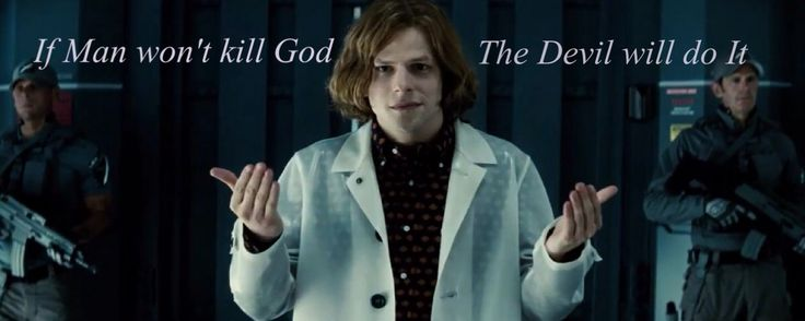 "Batman V Superman Dawn of Justice ""If Man won't Kill God, the Devil will do it!"" - Lex Luthor"