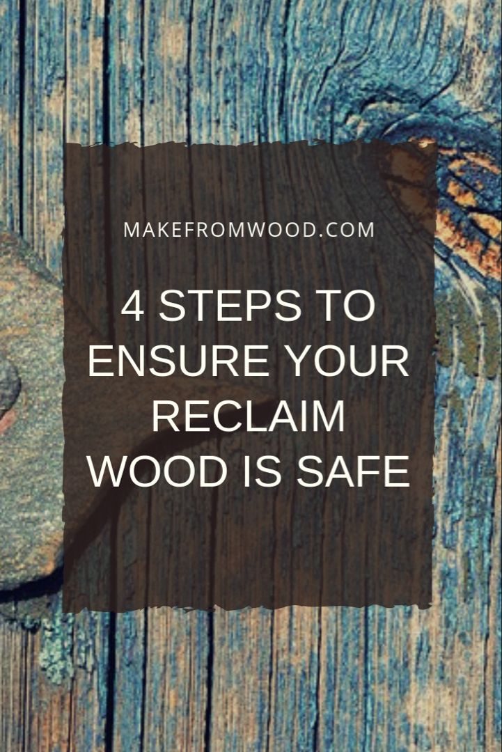 DIY Woodworking Ideas These 4 steps will help ensure your reclaimed wood is safe.