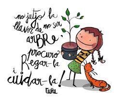 No Jutjo la llevor de no ser arbre, procuro regar-la i cuidar-la! Joan Turu