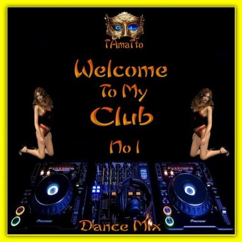 Welcome To My Club -No1- (TAmaTto 2017 Dance Mix) by TAmaTto on SoundCloud