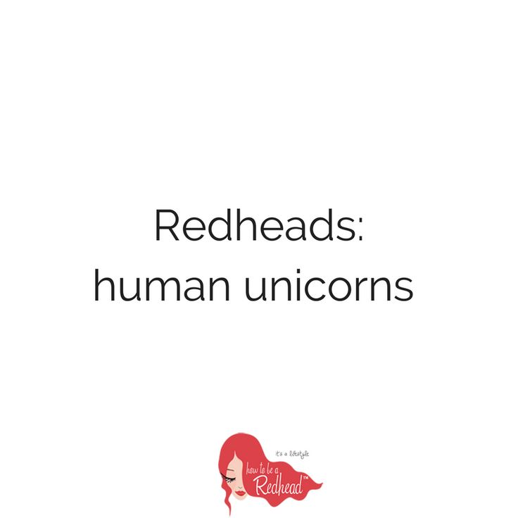 Redheads are majestical unicorns that really do exist!