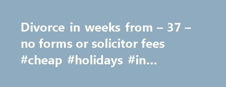 Divorce in weeks from – 37 – no forms or solicitor fees #cheap #holidays #in #september http://cheap.remmont.com/divorce-in-weeks-from-37-no-forms-or-solicitor-fees-cheap-holidays-in-september/  #cheap divorce # Need a Divorce? Your divorce petition can be initiated online now for just 37 . Or you can have all the divorce forms you'll need to send to Court completed for you for just 67 . There isn't a simpler, more complete divorce package available in the UK. If you use our…