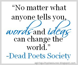 A Girl's Guilty Pleasures: Quote of the Day: Dead Poets Society