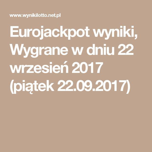 Eurojackpot wyniki, Wygrane w dniu 22 wrzesień 2017 (piątek 22.09.2017)