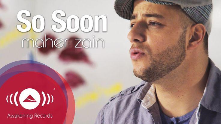 Maher Zain - So Soon   Official Music Video