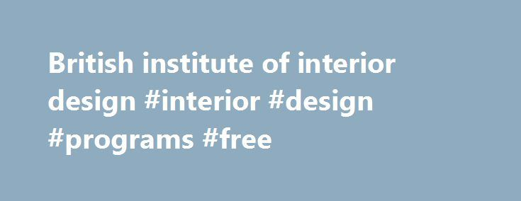 British institute of interior design #interior #design #programs #free http://design.nef2.com/british-institute-of-interior-design-interior-design-programs-free/  #british institute of interior design # Welcome to the Interior Designers Institute of BC (IDIBC). We are one of Canada s fastest growing communities of Interior Design practitioners who share a belief that design enhances our environments and makes a positive contribution to our lives. We are committed to advancing our profession…