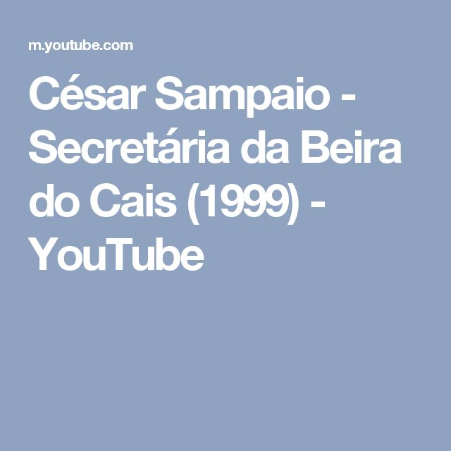 César Sampaio - Secretária da Beira do Cais (1999) - YouTube