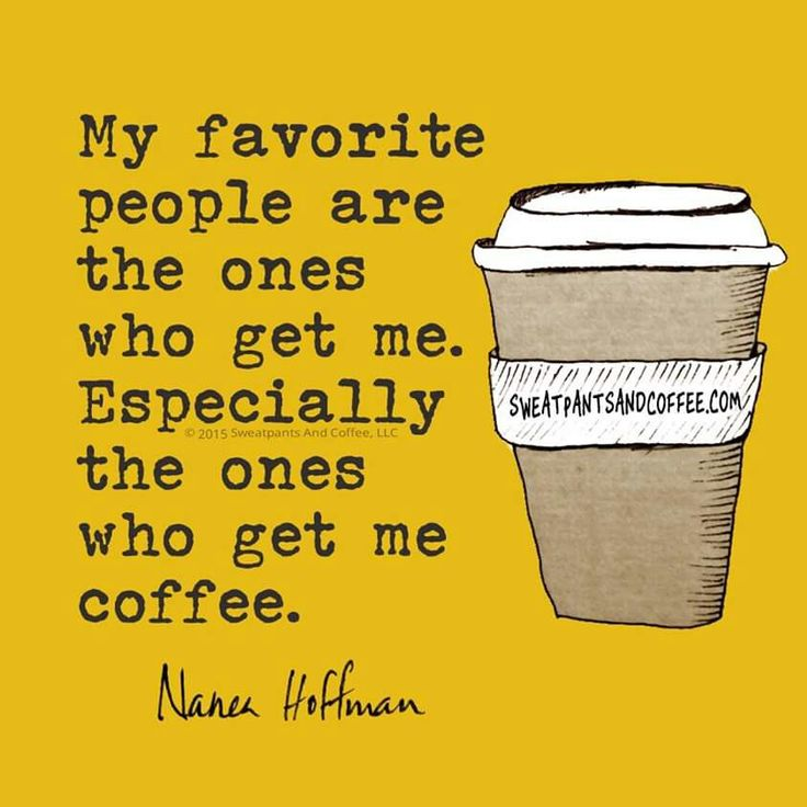 the ones who get me….coffee