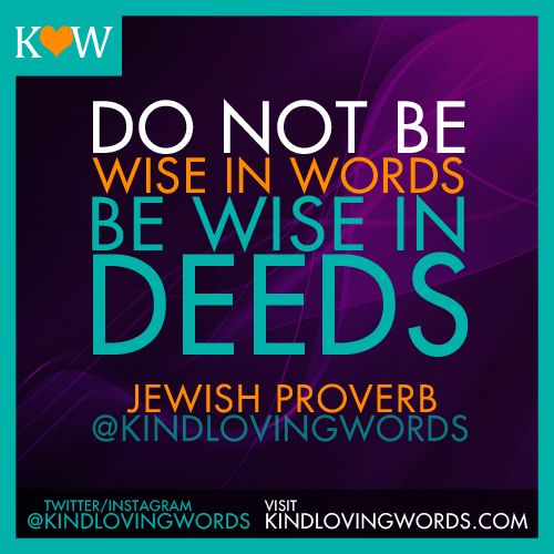 Do Not Be Wise In Words Be Wise In Deeds Jewish Proverb