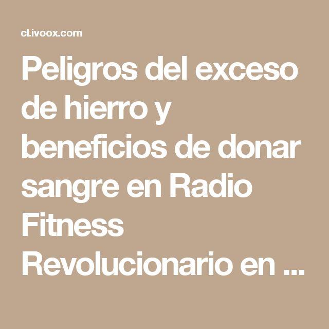 Peligros del exceso de hierro y beneficios de donar sangre en Radio Fitness Revolucionario en mp3(07/04 a las 18:22:11) 18:03 18023705  - iVoox