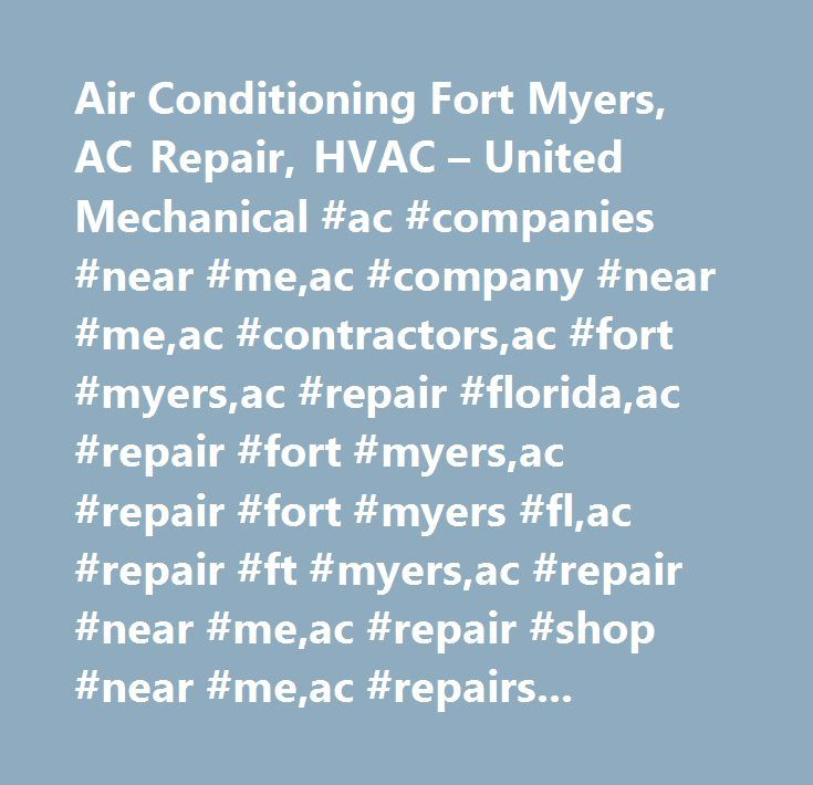 Air Conditioning Fort Myers, AC Repair, HVAC – United Mechanical #ac #companies #near #me,ac #company #near #me,ac #contractors,ac #fort #myers,ac #repair #florida,ac #repair #fort #myers,ac #repair #fort #myers #fl,ac #repair #ft #myers,ac #repair #near #me,ac #repair #shop #near #me,ac #repairs #and #services,ac #service,ac #service #and #repair,ac #service #coupon,ac #service #near #me,ac #service #repair,ac #shops #near #me,ac #systems #fort #myers,ac #unit #repair #near #me,air…