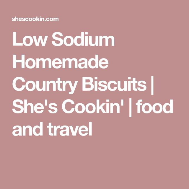 Low Sodium Homemade Country Biscuits | She's Cookin' | food and travel
