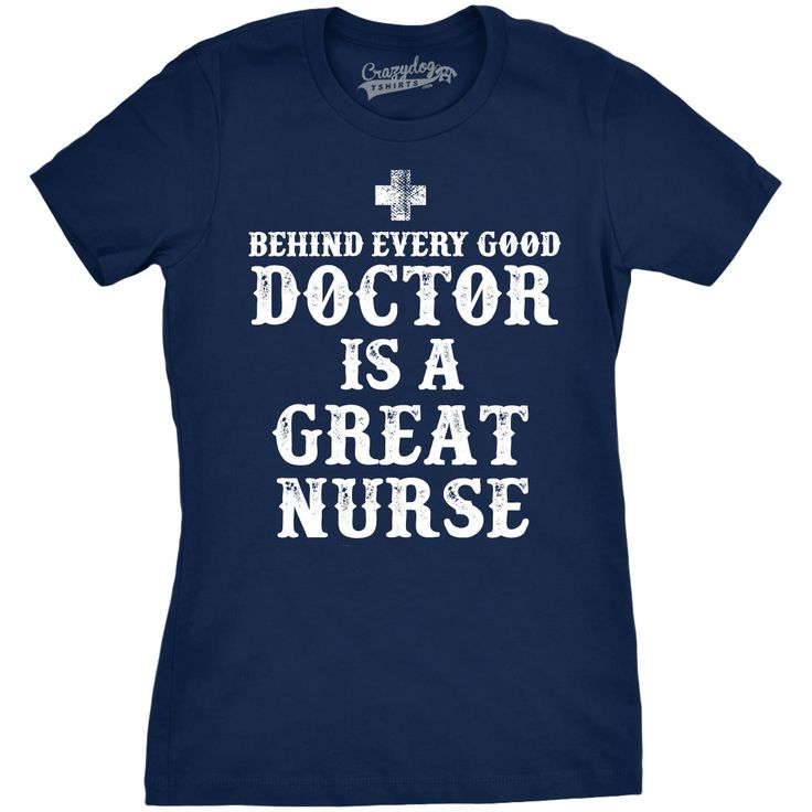 Womens Behind Every Good Doctor Is a Great Nurse Funny Hospital Nursing T shirt