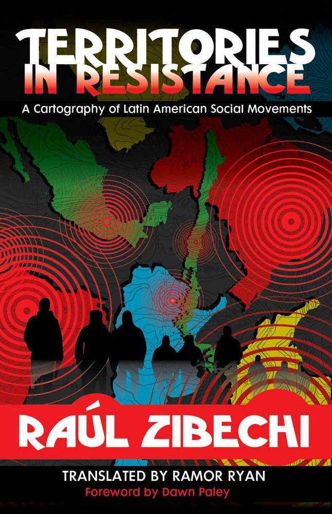 Raúl Zibechi, Territories in Resistance (AK Press, 2012)