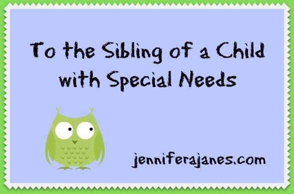 An open letter to the Sibling of a Child with Special Needs - jenniferajanes.com