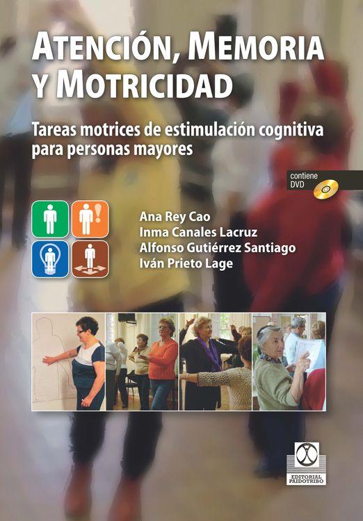 Atención, memoria y motricidad : tareas motrices de estimulación cognitiva para personas mayores. Badalona : Paidotribo, 2015