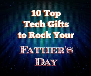 10 Top Tech Gifts to Rock Your Father's Day!  http://www.wonderoftech.com/fathers_day-tech-gifts-2014/