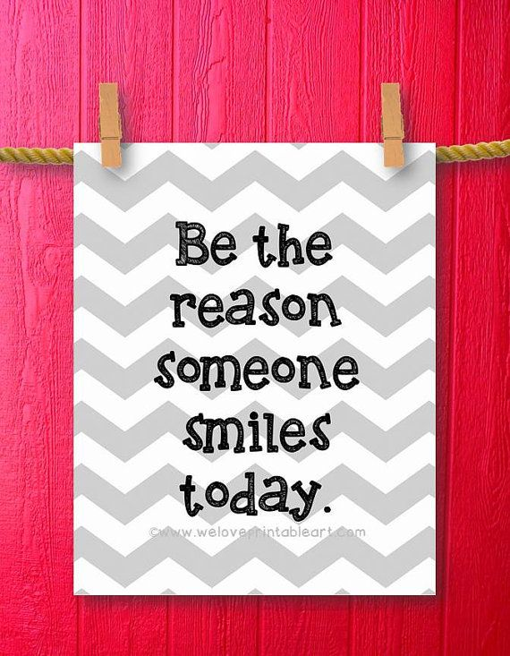 Inspirational Quotes about Life - Be the reason someone smiles today. <3 Gray Chevron! by WeLovePrintableArt