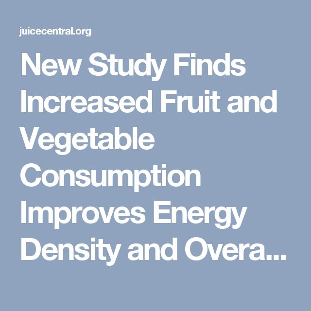 New Study Finds Increased Fruit and Vegetable Consumption Improves Energy Density and Overall Diet Quality - Juice Central
