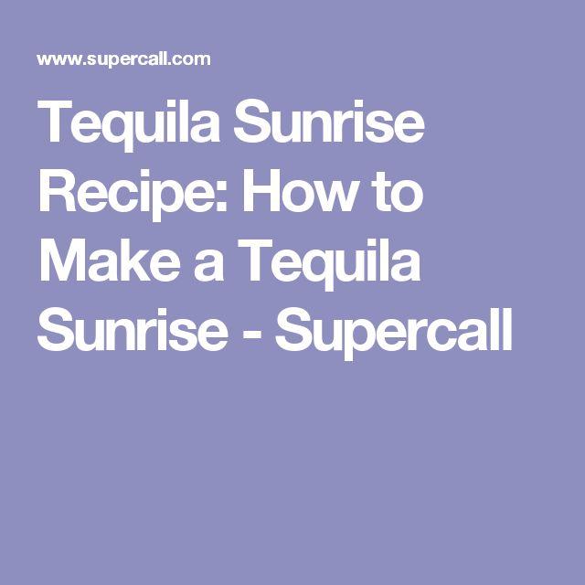Tequila Sunrise Recipe: How to Make a Tequila Sunrise - Supercall