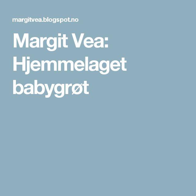 Margit Vea: Hjemmelaget babygrøt