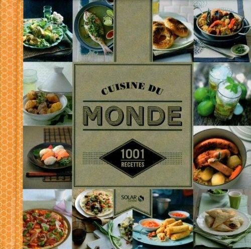 Cuisine du monde : 1001 recettes. La découverte du monde à travers ses recettes.