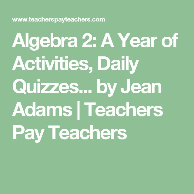 Algebra 2: A Year of Activities, Daily Quizzes... by Jean Adams | Teachers Pay Teachers