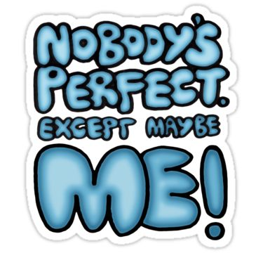 Nobodys Perfect - except maybe me!! by micklyn