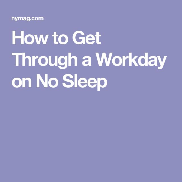 How to Get Through a Workday on No Sleep
