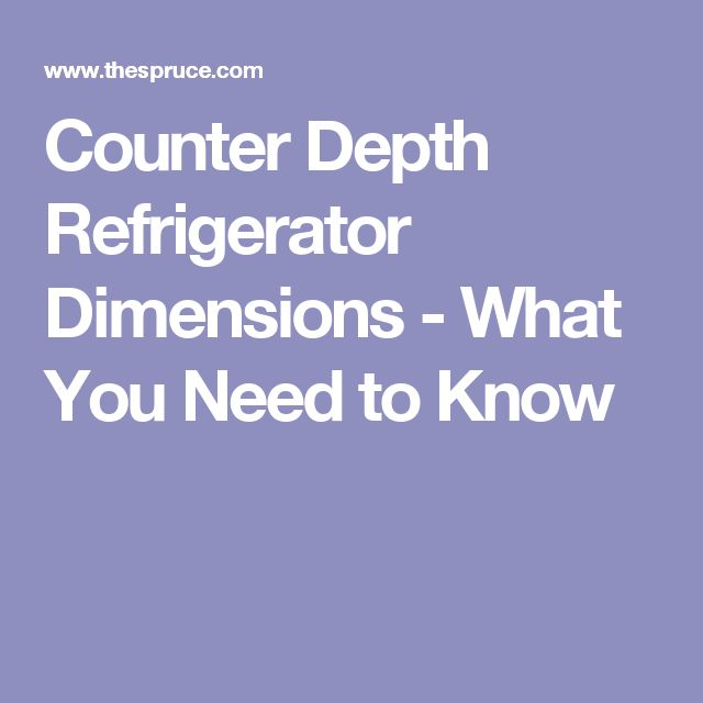 Counter Depth Refrigerator Dimensions - What You Need to Know