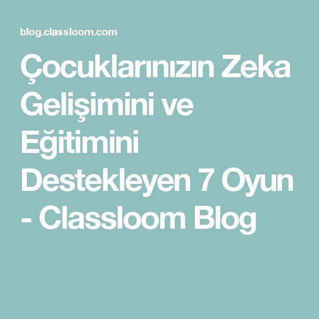 Çocuklarınızın Zeka Gelişimini ve Eğitimini Destekleyen 7 Oyun - Classloom Blog