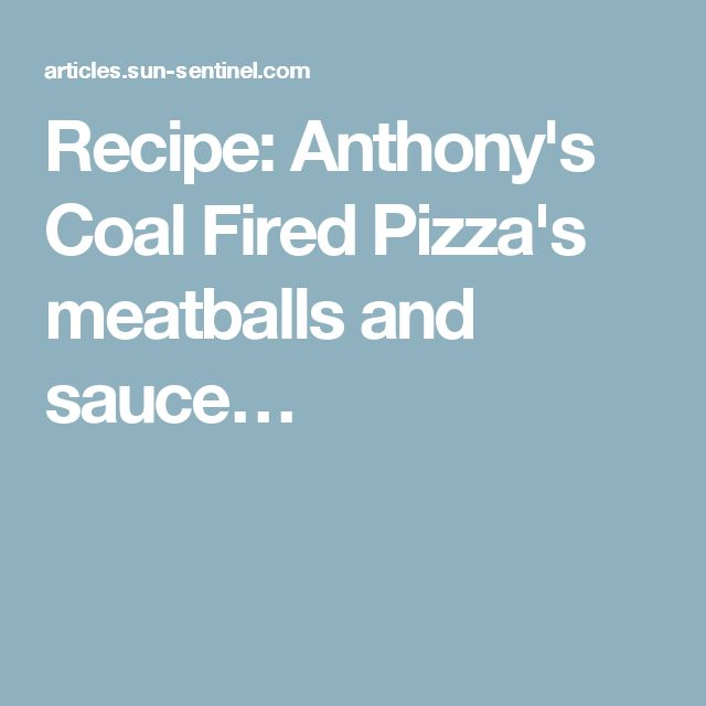 Recipe: Anthony's Coal Fired Pizza's meatballs and sauce…