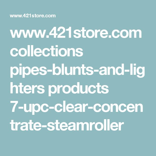 www.421store.com collections pipes-blunts-and-lighters products 7-upc-clear-concentrate-steamroller