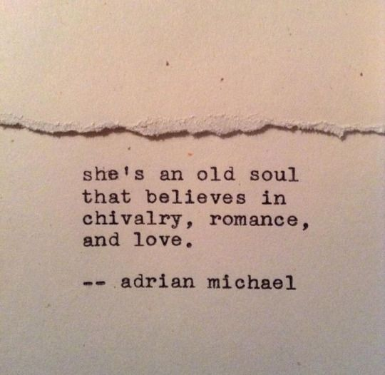 She's an old soul that believes in chivalry, romance, and love
