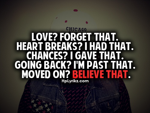Love Forget That Heart Breaks I Had Chances Gave