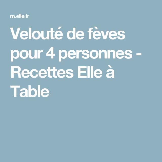 Velouté de fèves pour 4 personnes - Recettes Elle à Table