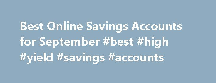 Best Online Savings Accounts for September #best #high #yield #savings #accounts http://savings.nef2.com/best-online-savings-accounts-for-september-best-high-yield-savings-accounts/  Best Online Savings Accounts for September This is my review of the SmartyPig Savings Account. I've added a new bank to my list of top high-yield online savings accounts. It's called SmartyPig. I know it doesn't sound like a bank, but it is. And they offer a very competitive interest rate. [read more. ] That's…