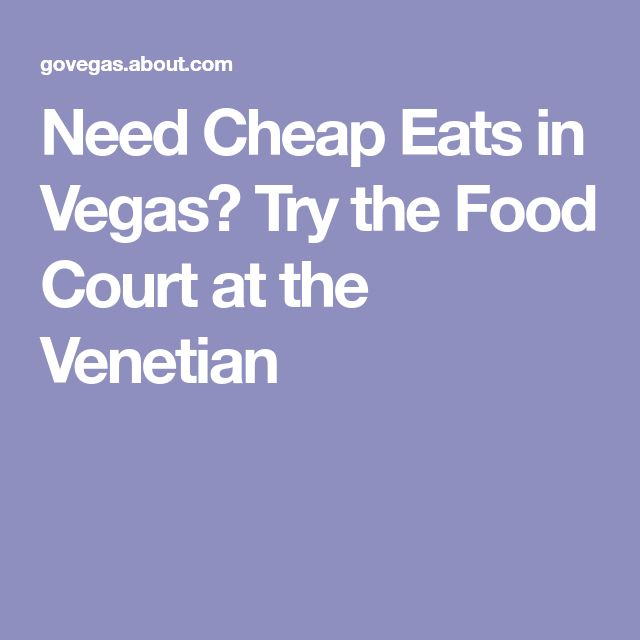 Need Cheap Eats in Vegas? Try the Food Court at the Venetian