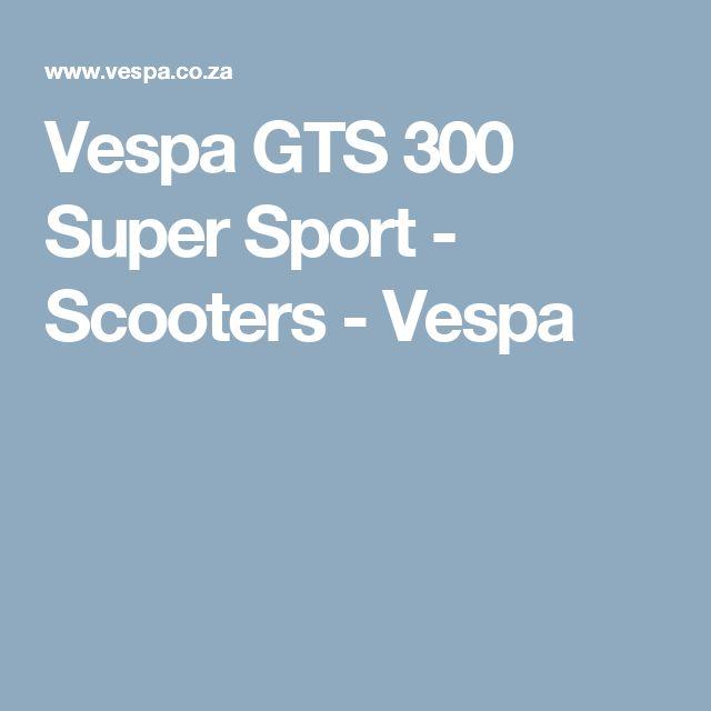 Vespa GTS 300 Super Sport - Scooters - Vespa