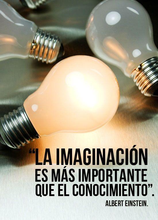 """""""La imaginación es más importante que el conocimiento"""" Albert Einstein"""