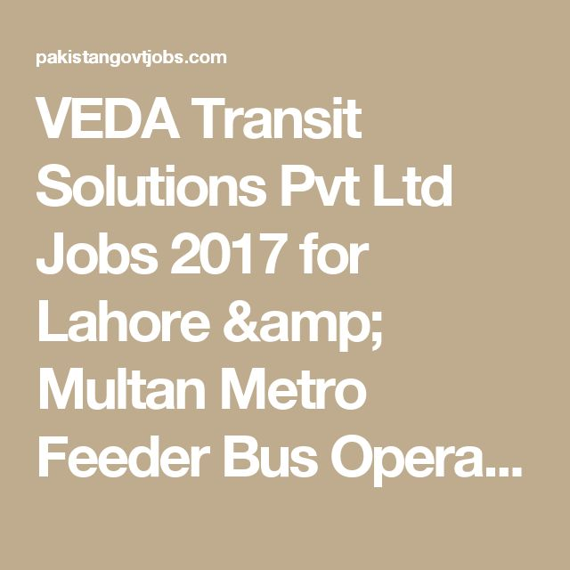 VEDA Transit Solutions Pvt Ltd Jobs 2017 for Lahore & Multan Metro Feeder Bus Operations - Pakistan Govt Jobs