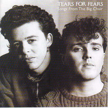 songs from the big chair    Tears for Fears, one of my Favs from the old days!