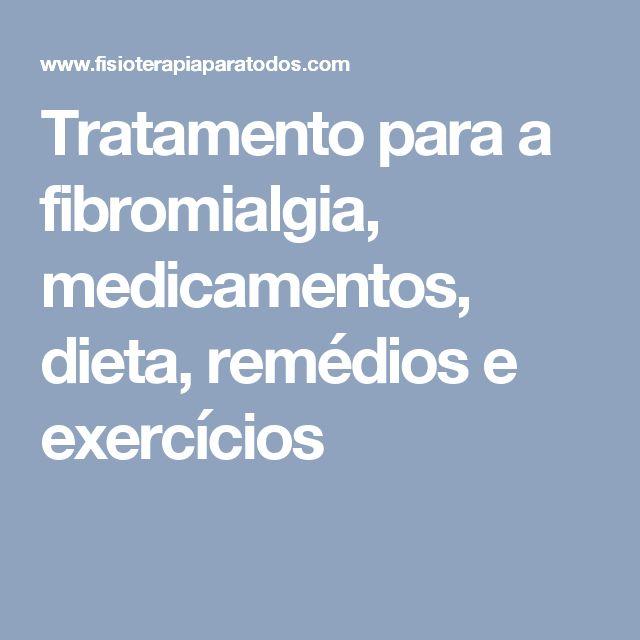 Tratamento para a fibromialgia, medicamentos, dieta, remédios e exercícios