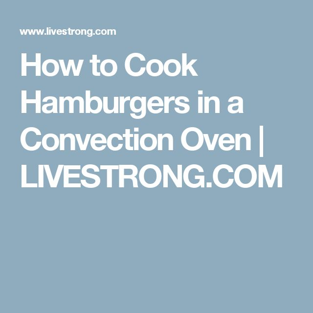 How to Cook Hamburgers in a Convection Oven | LIVESTRONG.COM