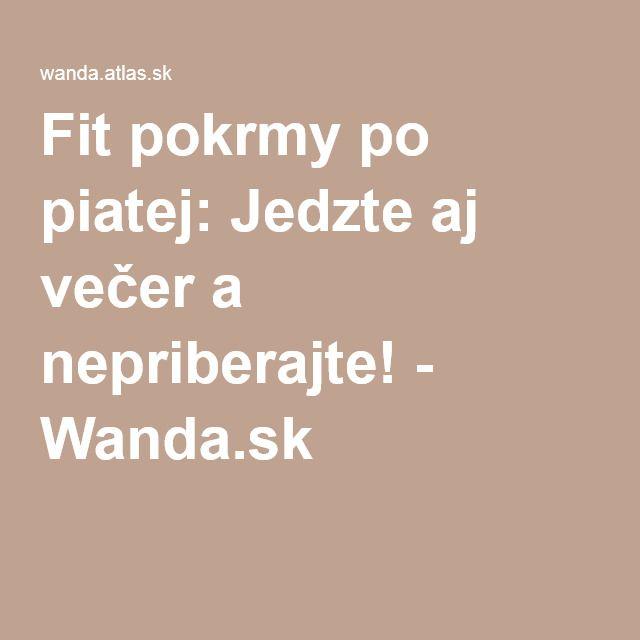 Fit pokrmy po piatej: Jedzte aj večer a nepriberajte! - Wanda.sk