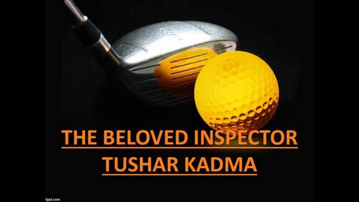 THE BELOVED INSPECTOR TUSHAR KADMA